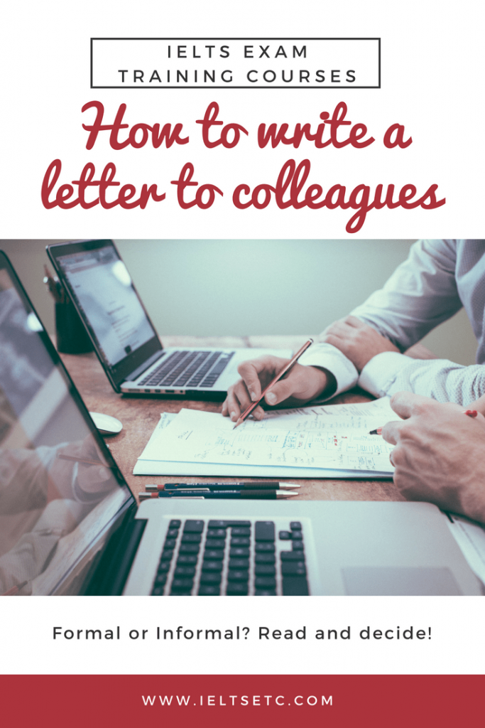 IELTS General Training Writing Task 1 letter. How to write a formal and informal letter or email to colleagues.