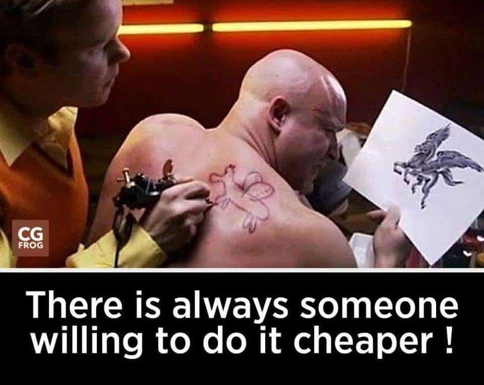 There is always someone willing to do it cheaper!